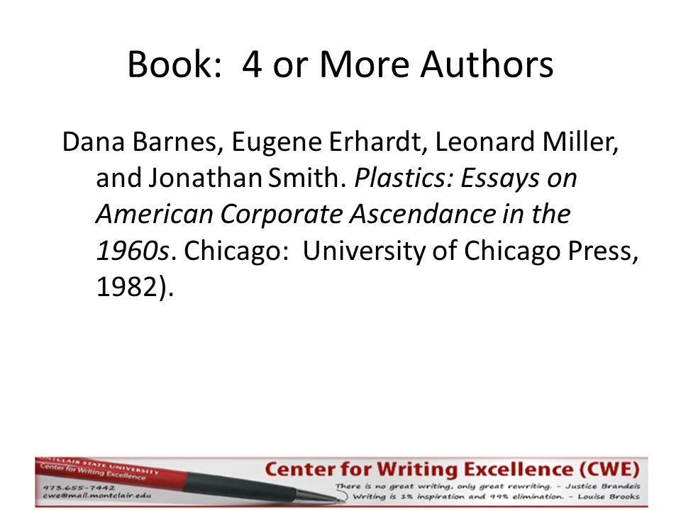 Book: 4 or More Authors Dana Barnes, Eugene Erhardt, Leonard Miller, and Jonathan Smith. Plastics: Essays on American Corporate Ascendance in the 1960