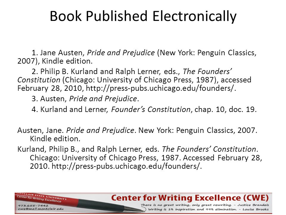 Book Published Electronically 1. Jane Austen, Pride and Prejudice (New York: Penguin Classics, 2007), Kindle edition. 2. Philip B. Kurland and Ralph L