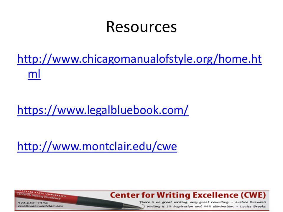 Resources http://www.chicagomanualofstyle.org/home.ht ml https://www.legalbluebook.com/ http://www.montclair.edu/cwe