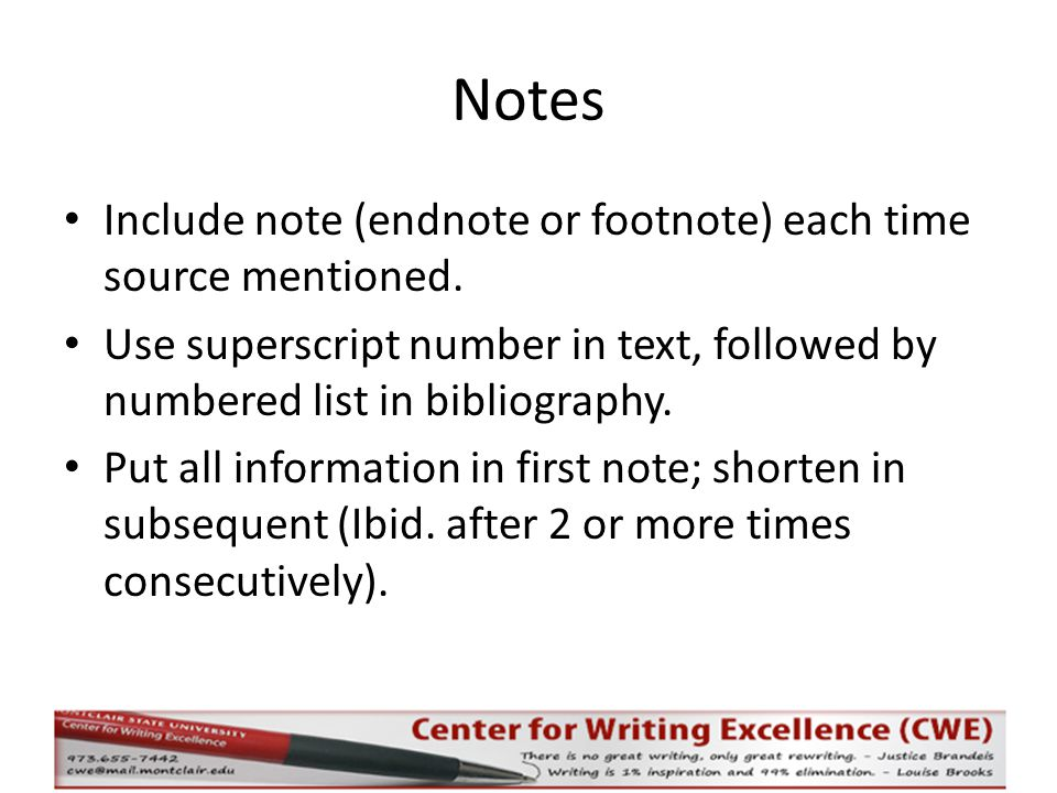 Notes Include note (endnote or footnote) each time source mentioned. Use superscript number in text, followed by numbered list in bibliography. Put al