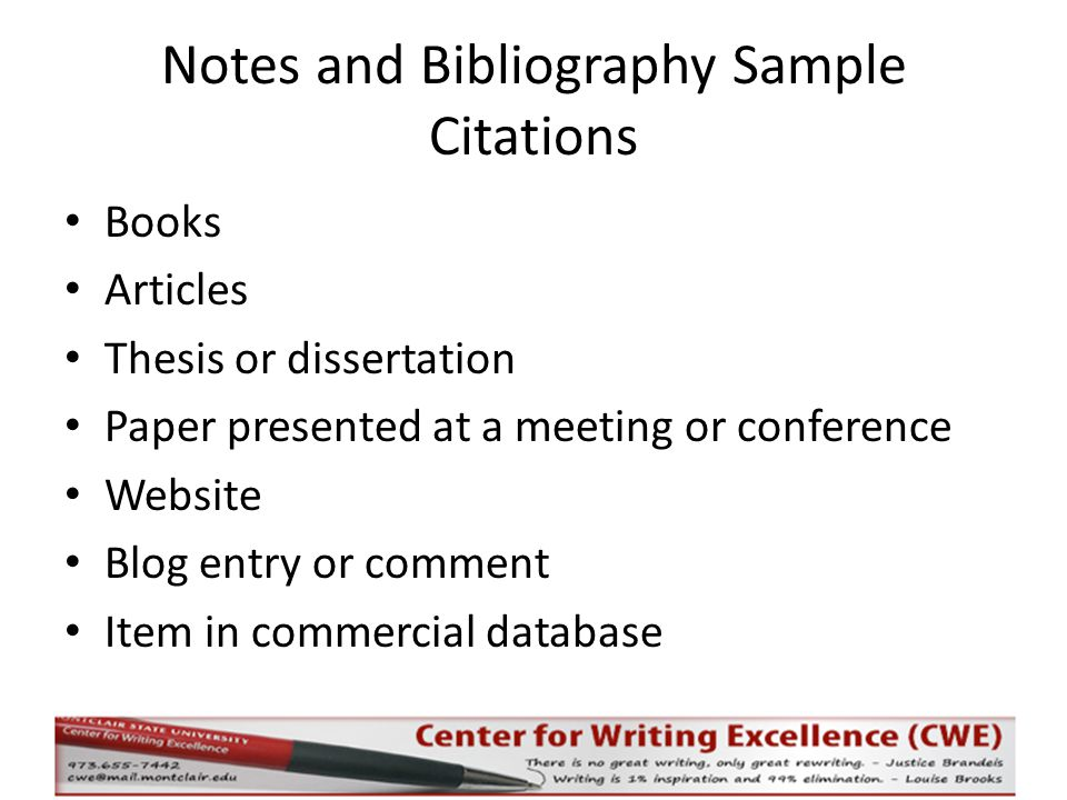 Notes and Bibliography Sample Citations Books Articles Thesis or dissertation Paper presented at a meeting or conference Website Blog entry or comment Item in commercial database