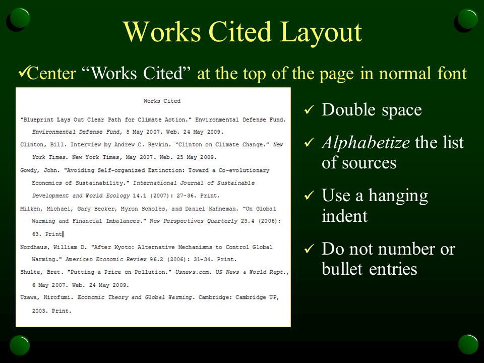 """Works Cited Layout Double space Alphabetize the list of sources Use a hanging indent Do not number or bullet entries Center """"Works Cited"""" at the top o"""