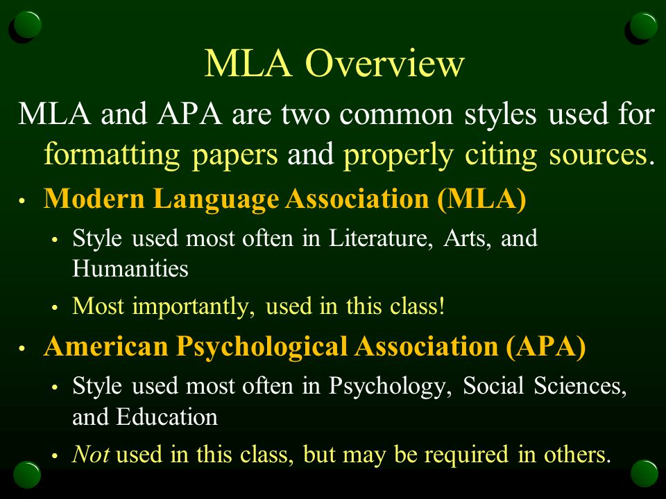 MLA Overview MLA and APA are two common styles used for formatting papers and properly citing sources. Modern Language Association (MLA) Style used mo
