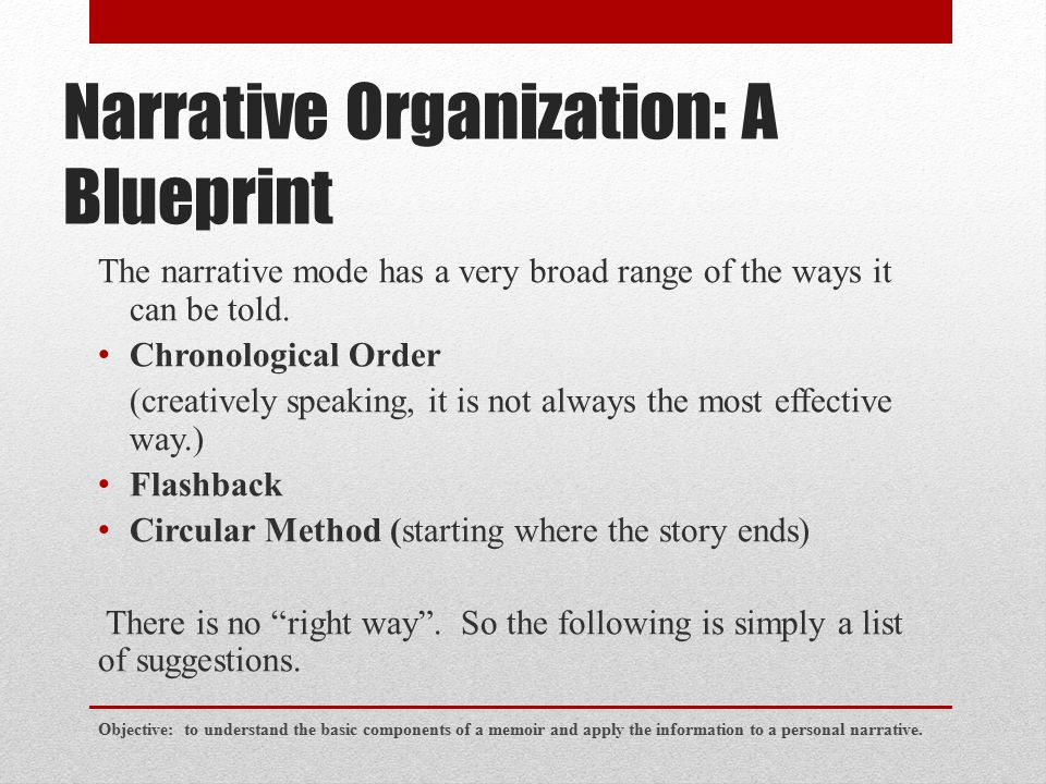 Narrative Organization: A Blueprint The narrative mode has a very broad range of the ways it can be told. Chronological Order (creatively speaking, it