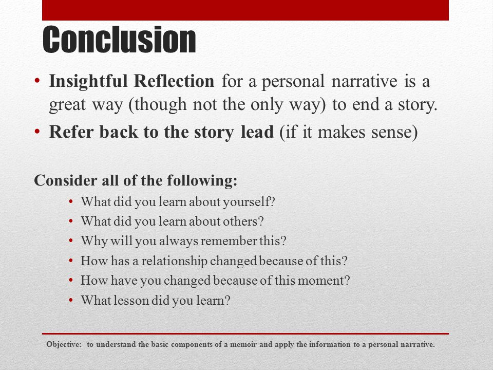 Conclusion Insightful Reflection for a personal narrative is a great way (though not the only way) to end a story. Refer back to the story lead (if it