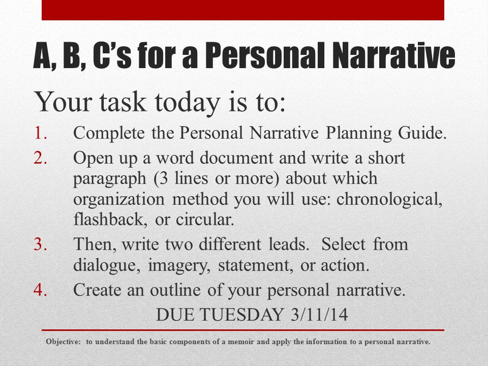 A, B, C's for a Personal Narrative Your task today is to: 1.Complete the Personal Narrative Planning Guide. 2.Open up a word document and write a shor