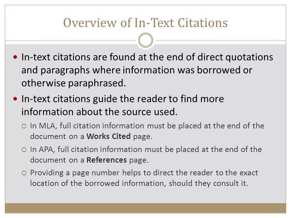 Overview of In-Text Citations In-text citations are found at the end of direct quotations and paragraphs where information was borrowed or otherwise p