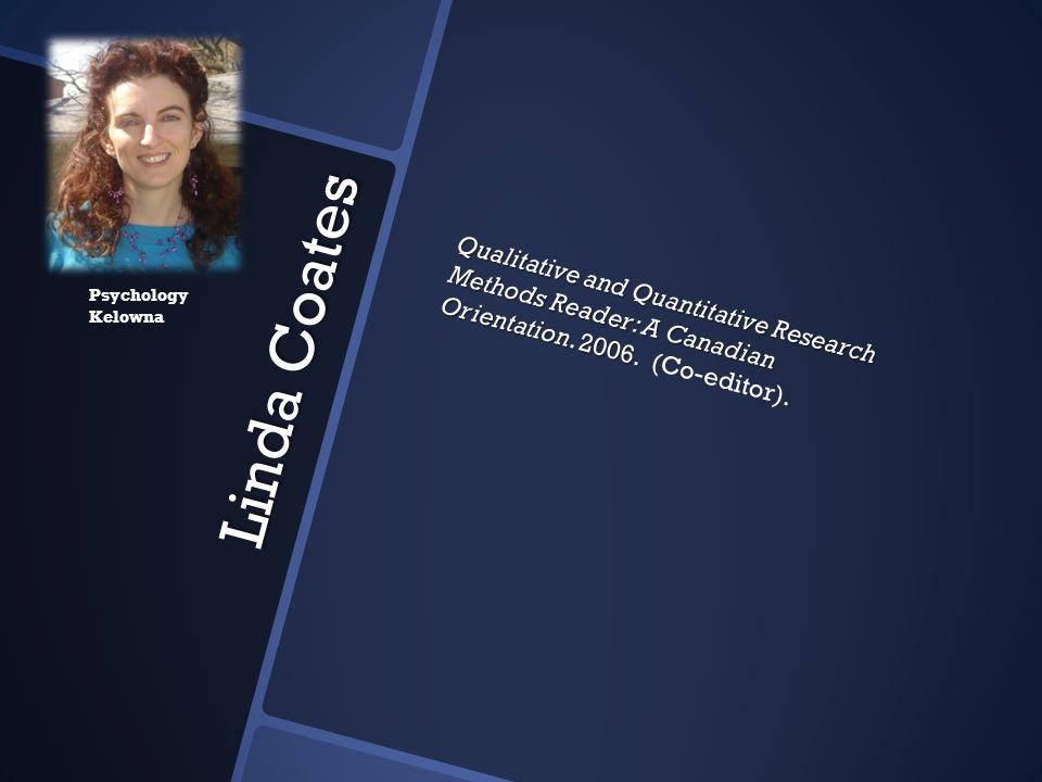Linda Coates Linda Coates Qualitative and Quantitative Research Methods Reader: A Canadian Orientation. 2006. Qualitative and Quantitative Research Me