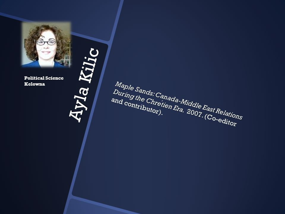 Ayla Kilic Maple Sands: Canada-Middle East Relations During the Chretien Era. 2007. Maple Sands: Canada-Middle East Relations During the Chretien Era.