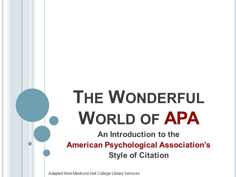 T HE W ONDERFUL W ORLD OF APA An Introduction to the American Psychological Association's Style of Citation Adapted from Medicine Hat College Library Services