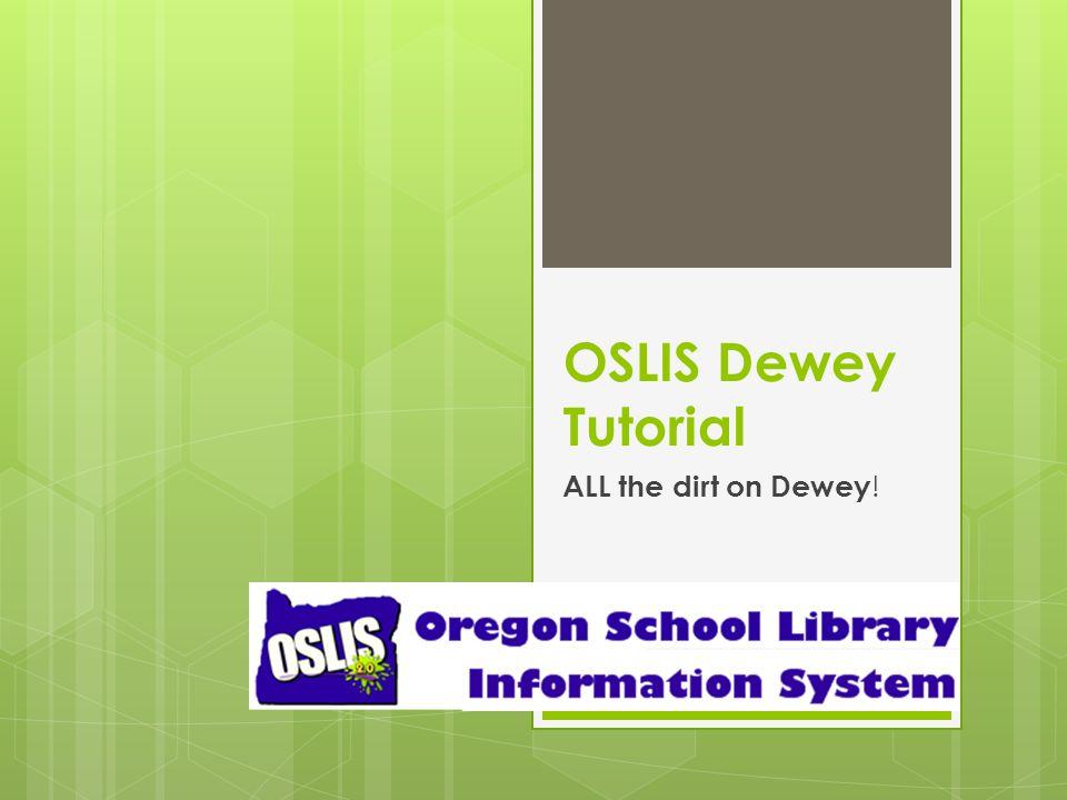 OSLIS Dewey Tutorial ALL the dirt on Dewey !