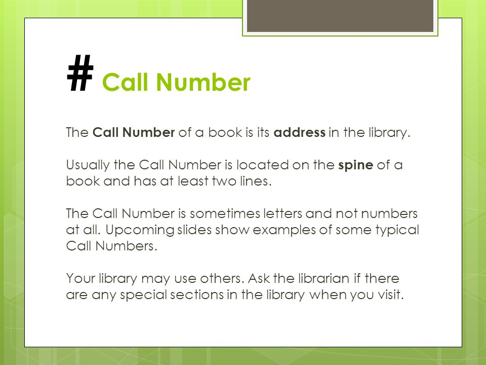 The Call Number of a book is its address in the library.
