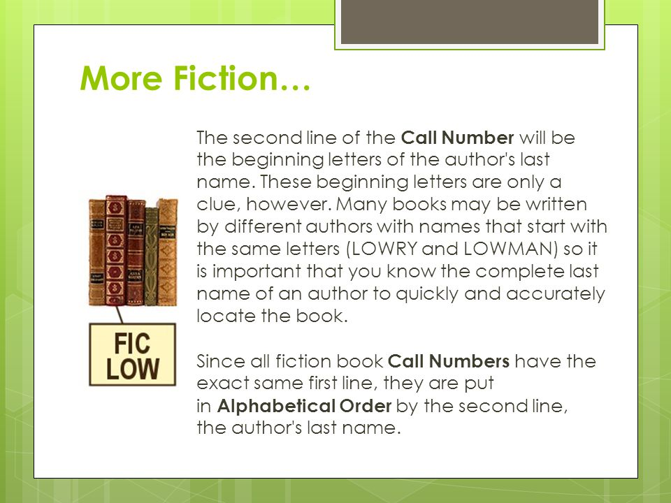 More Fiction… The second line of the Call Number will be the beginning letters of the author s last name.