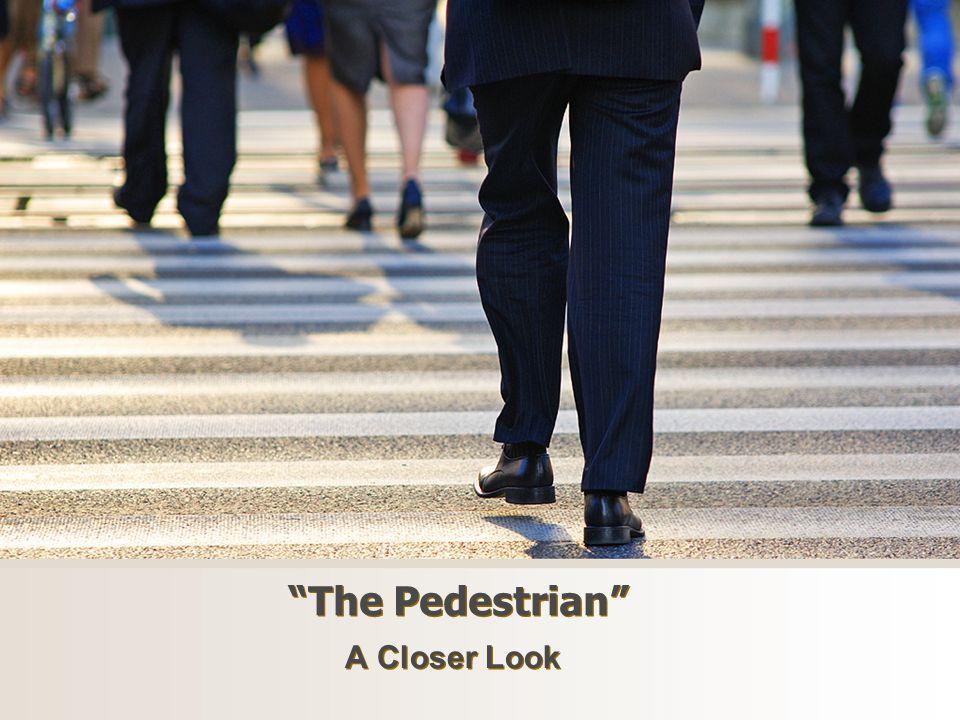 The Pedestrian A Closer Look
