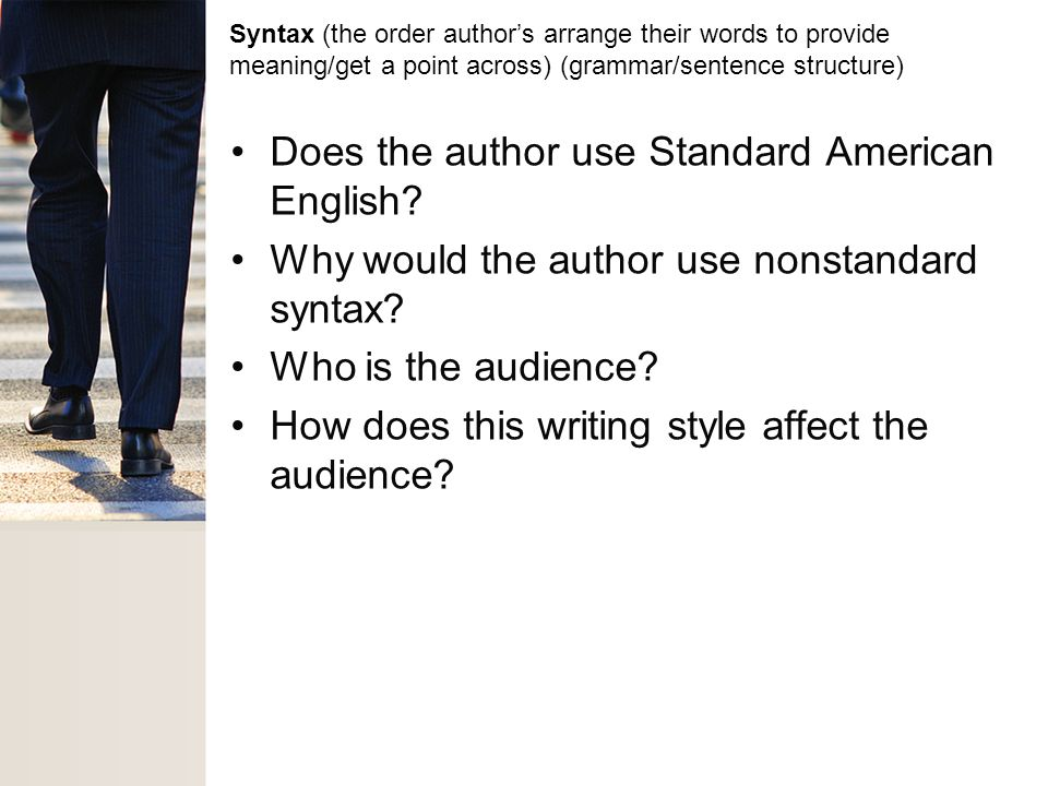 Syntax (the order author's arrange their words to provide meaning/get a point across) (grammar/sentence structure) Does the author use Standard American English.