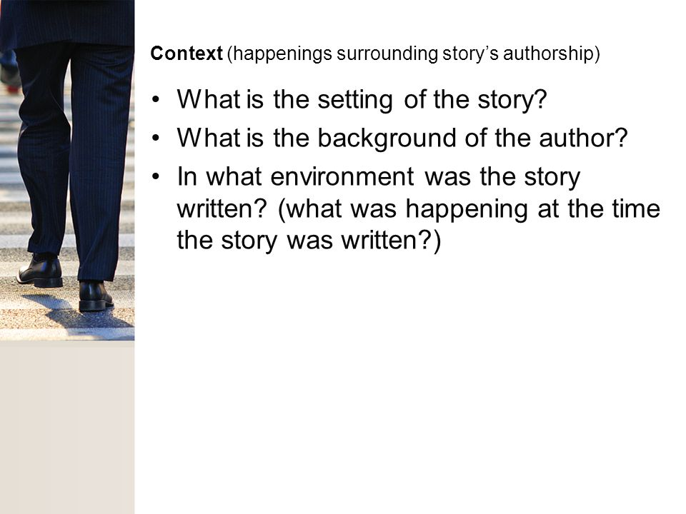 Context (happenings surrounding story's authorship) What is the setting of the story.