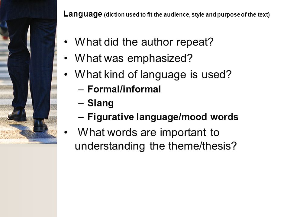 Language (diction used to fit the audience, style and purpose of the text) What did the author repeat? What was emphasized? What kind of language is u