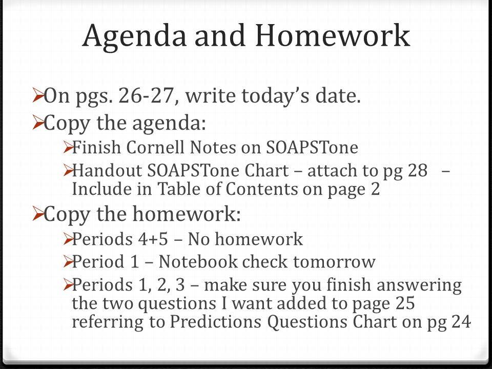 Agenda and Homework  On pgs. 26-27, write today's date.  Copy the agenda:  Finish Cornell Notes on SOAPSTone  Handout SOAPSTone Chart – attach to