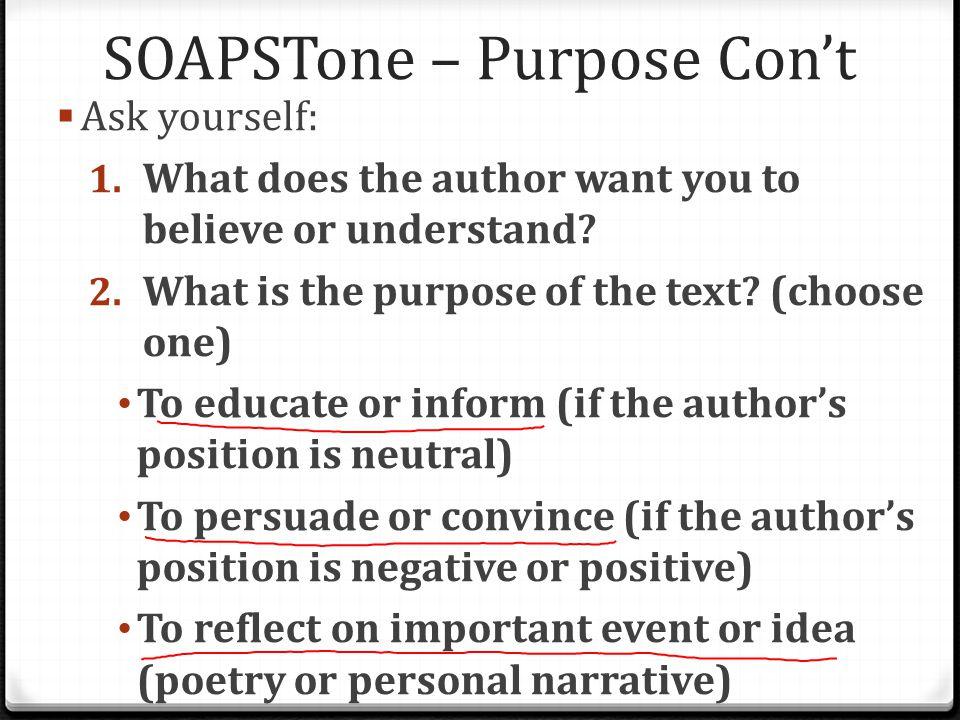 SOAPSTone – Purpose Con't  Ask yourself: 1.