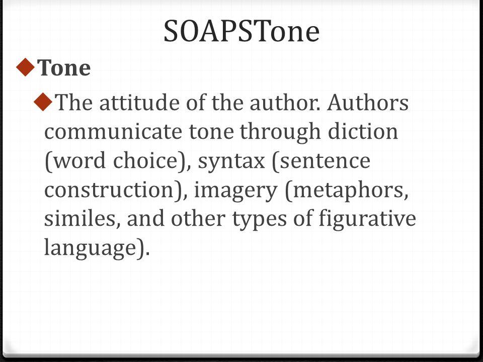 SOAPSTone  Tone  The attitude of the author.