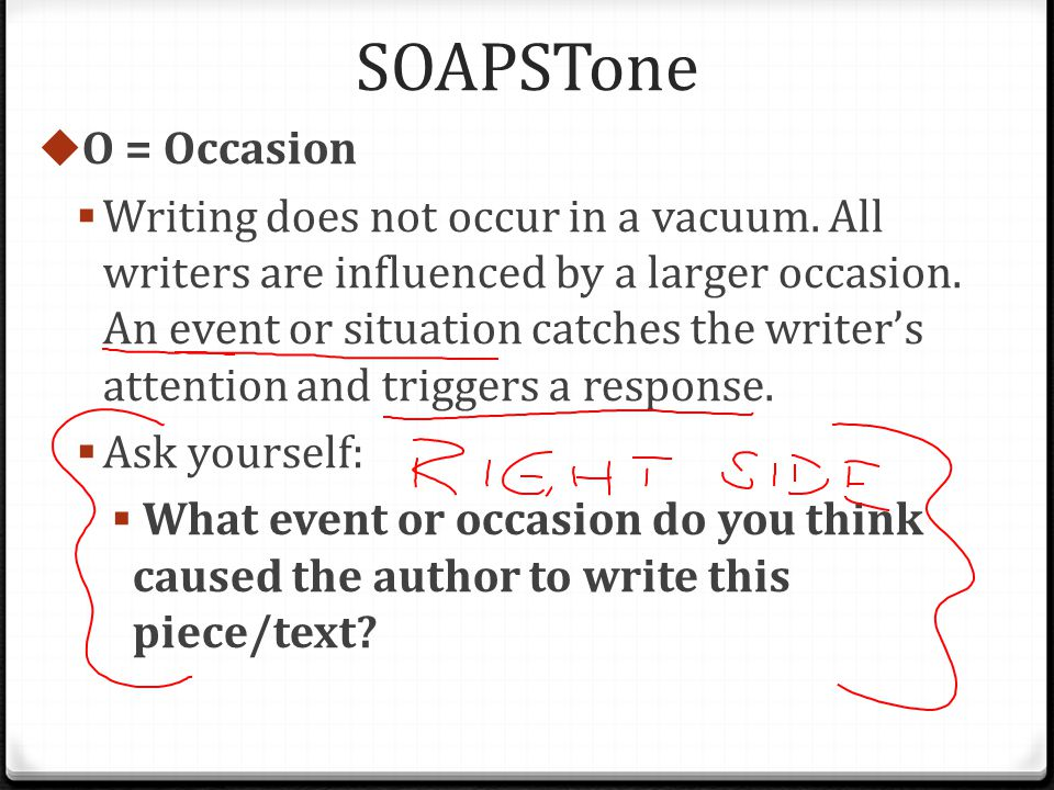 SOAPSTone  O = Occasion  Writing does not occur in a vacuum.