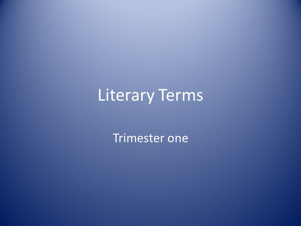 Literary Terms Trimester one