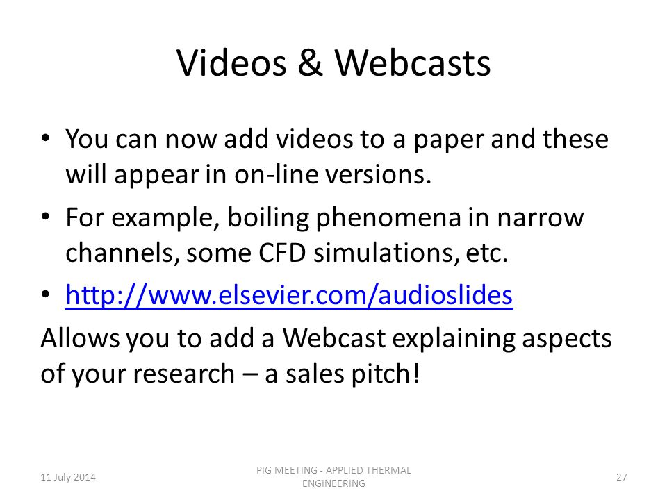 Videos & Webcasts You can now add videos to a paper and these will appear in on-line versions.