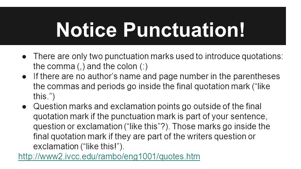 Notice Punctuation! ●There are only two punctuation marks used to introduce quotations: the comma (,) and the colon (:) ●If there are no author's name