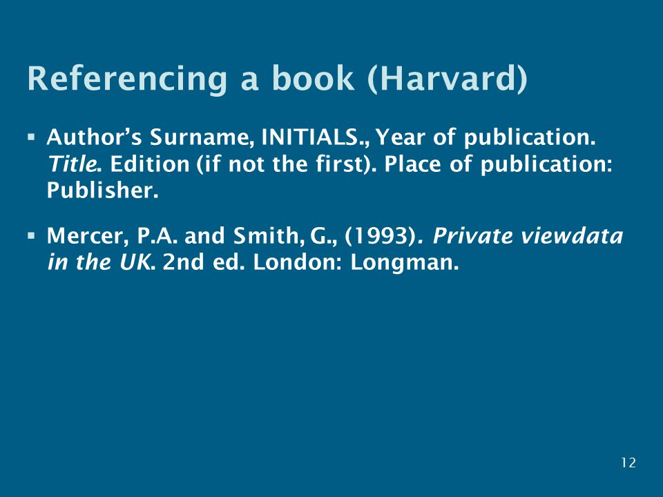 Referencing a book (Harvard)  Author's Surname, INITIALS., Year of publication.