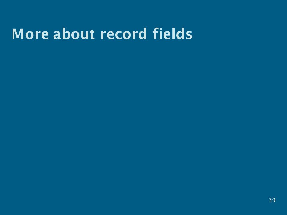 More about record fields 39