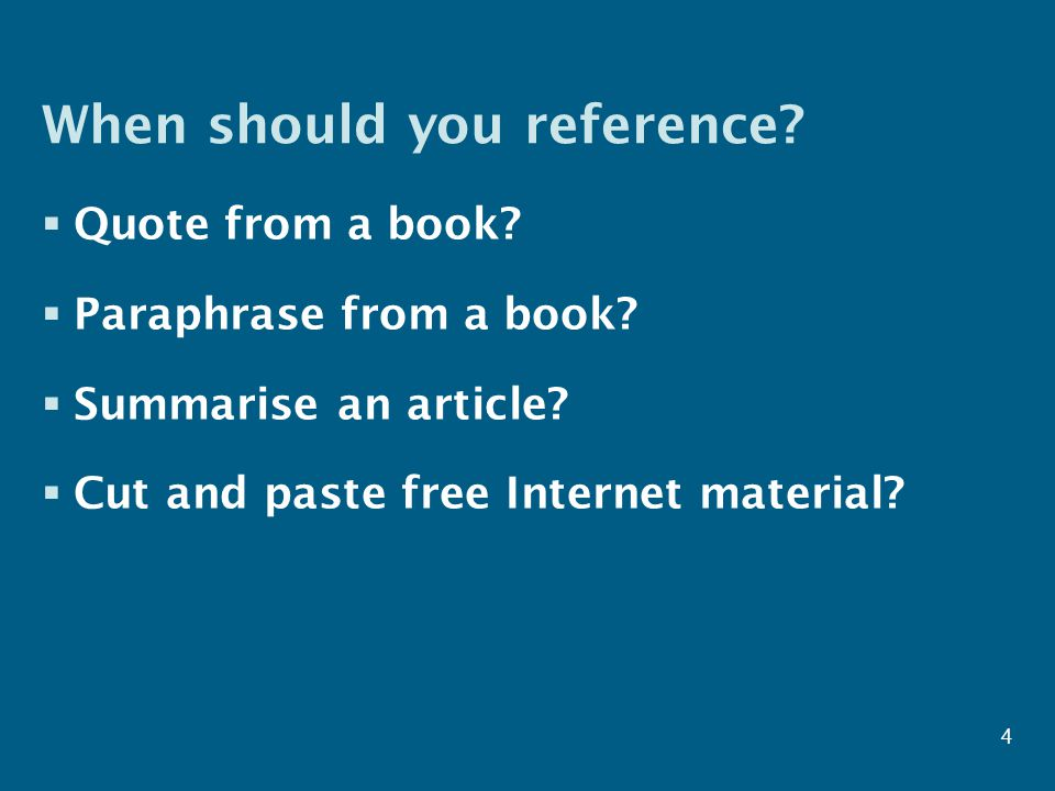 When should you reference.  Quote from a book.  Paraphrase from a book.