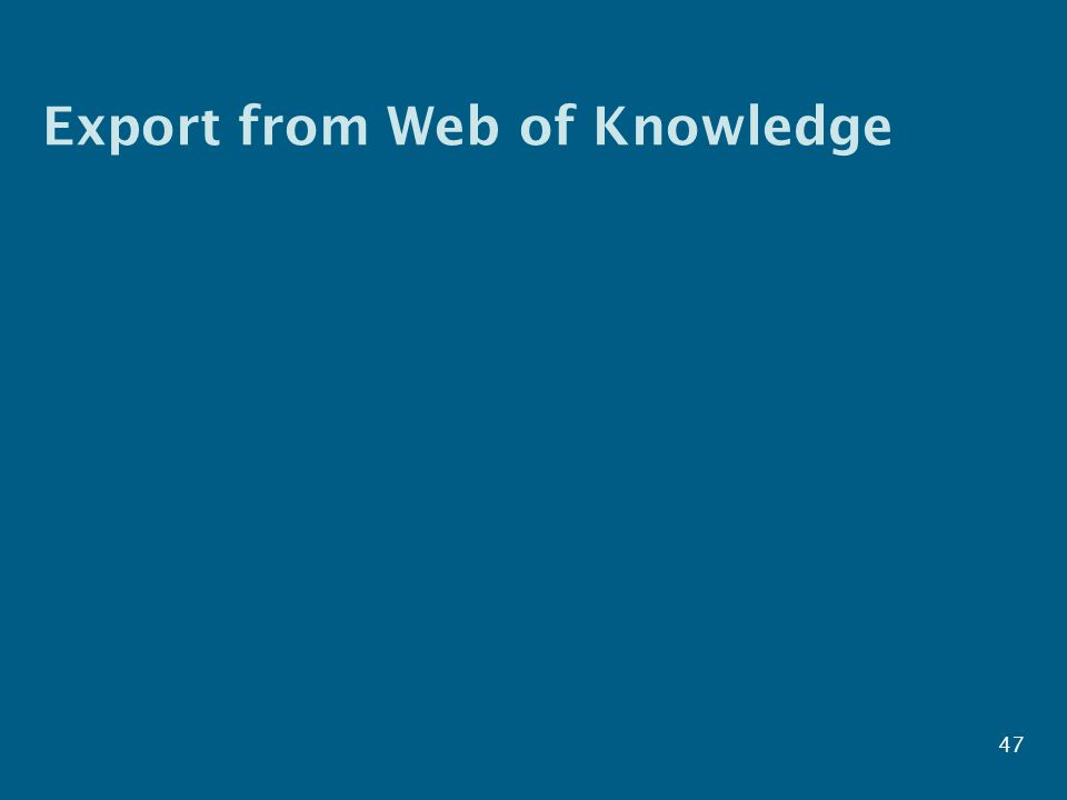 Export from Web of Knowledge 47