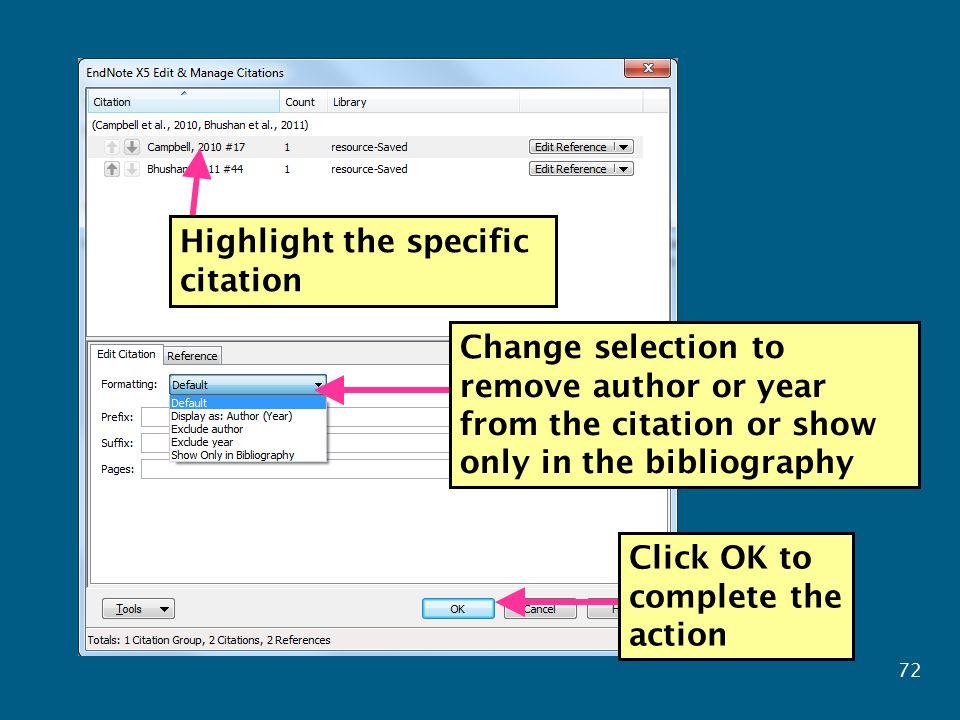 Highlight the specific citation Change selection to remove author or year from the citation or show only in the bibliography Click OK to complete the action 72