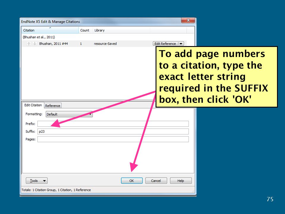To add page numbers to a citation, type the exact letter string required in the SUFFIX box, then click OK 75