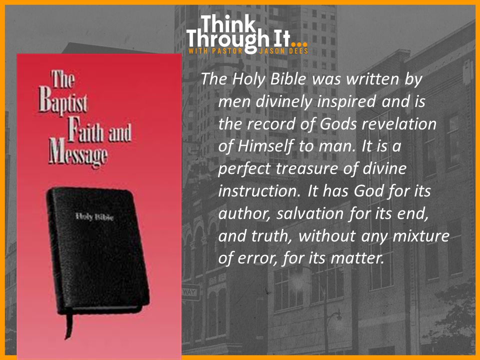 The Holy Bible was written by men divinely inspired and is the record of Gods revelation of Himself to man.