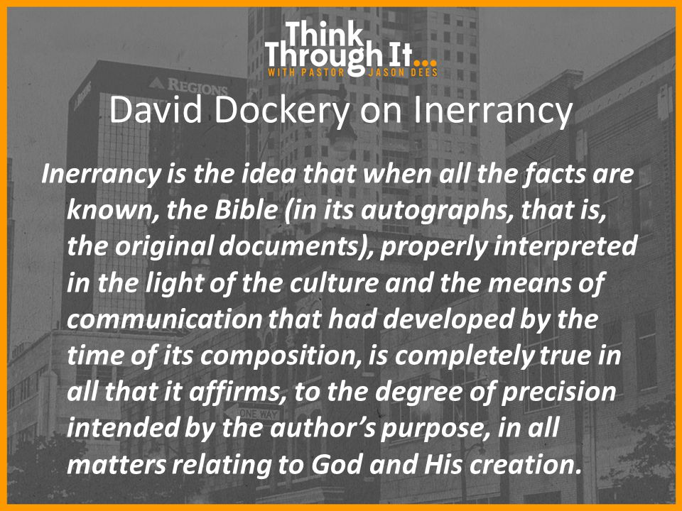 David Dockery on Inerrancy Inerrancy is the idea that when all the facts are known, the Bible (in its autographs, that is, the original documents), pr