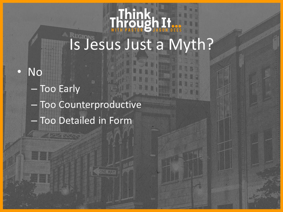 Is Jesus Just a Myth No – Too Early – Too Counterproductive – Too Detailed in Form