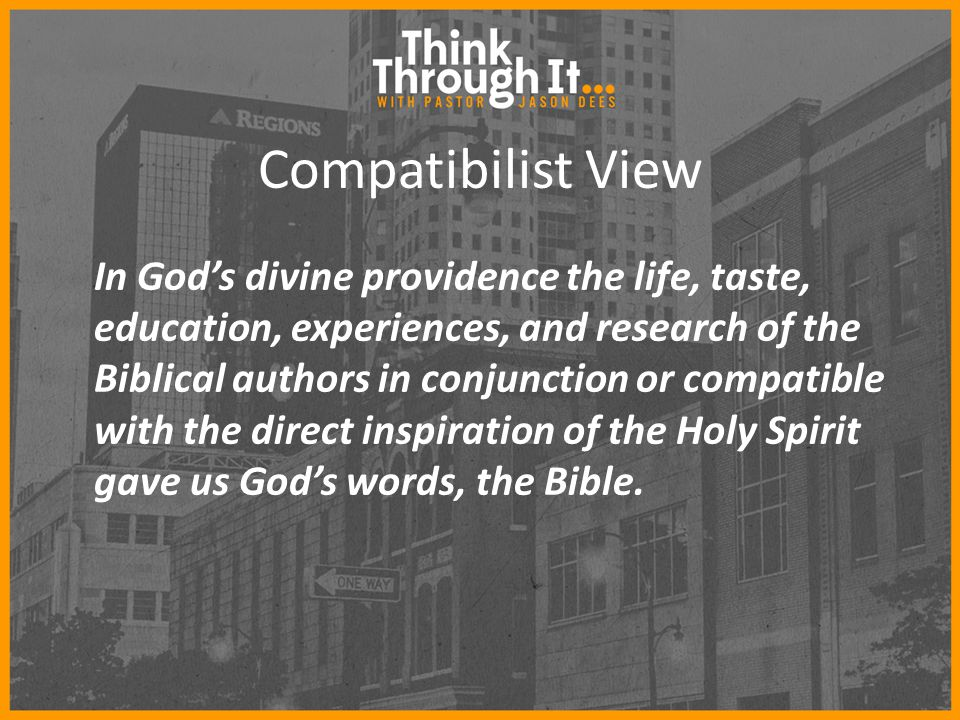 Compatibilist View In God's divine providence the life, taste, education, experiences, and research of the Biblical authors in conjunction or compatib
