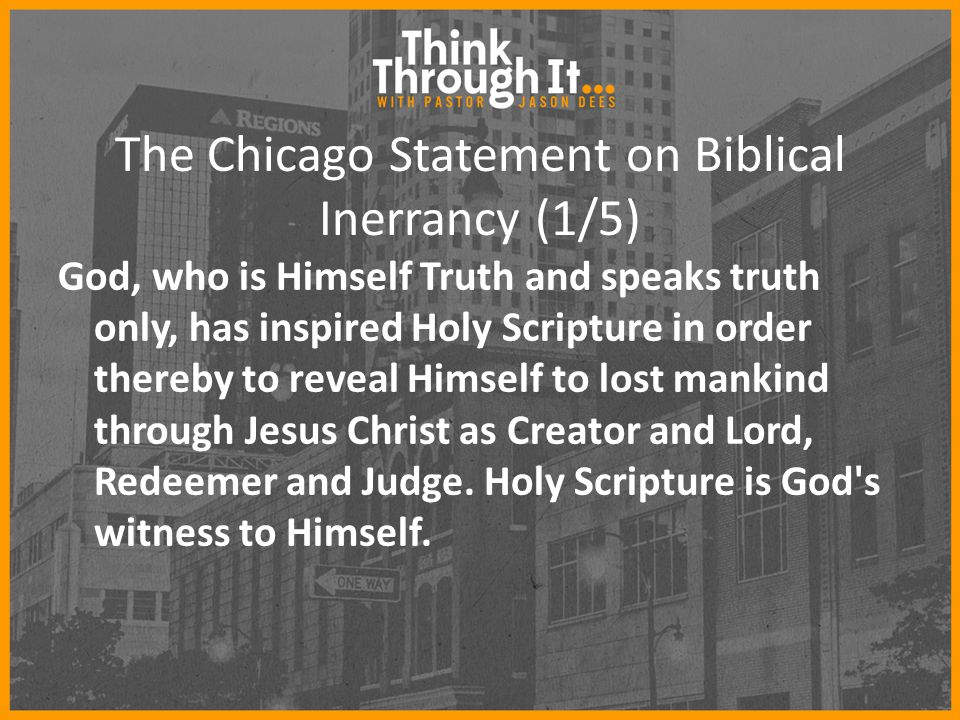 The Chicago Statement on Biblical Inerrancy (1/5) God, who is Himself Truth and speaks truth only, has inspired Holy Scripture in order thereby to rev