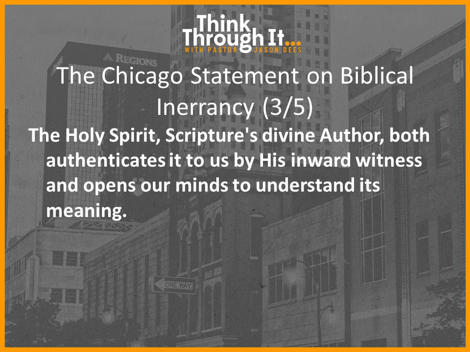 The Chicago Statement on Biblical Inerrancy (3/5) The Holy Spirit, Scripture's divine Author, both authenticates it to us by His inward witness and op