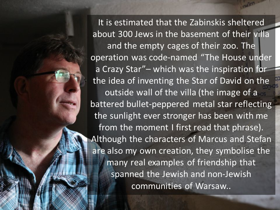 It is true that at the time, the vast majority of people didn't endanger themselves like the Zabinskis by acting to save Jewish lives, but it has always been the case that dictators can only succeed when the silent majority are too afraid to protest.
