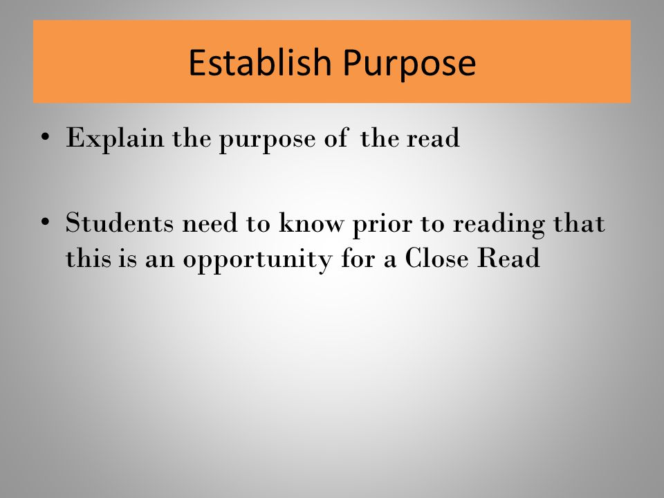 Explain the purpose of the read Students need to know prior to reading that this is an opportunity for a Close Read