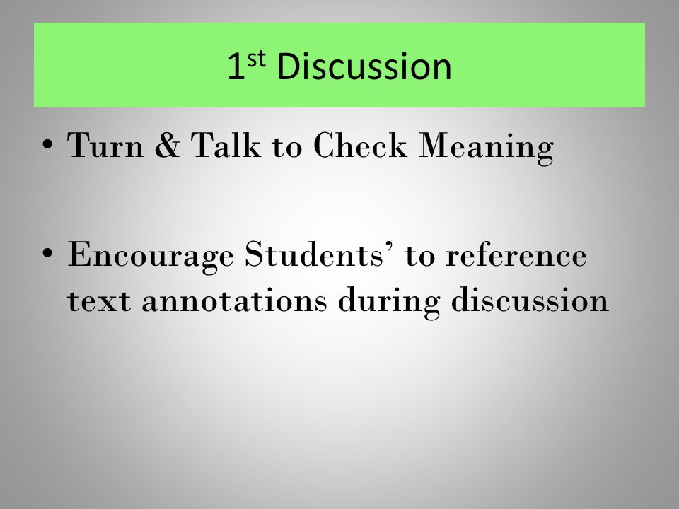 1 st Discussion Turn & Talk to Check Meaning Encourage Students' to reference text annotations during discussion