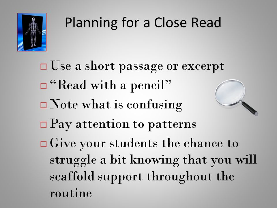 """Planning for a Close Read  Use a short passage or excerpt  """"Read with a pencil""""  Note what is confusing  Pay attention to patterns  Give your stu"""
