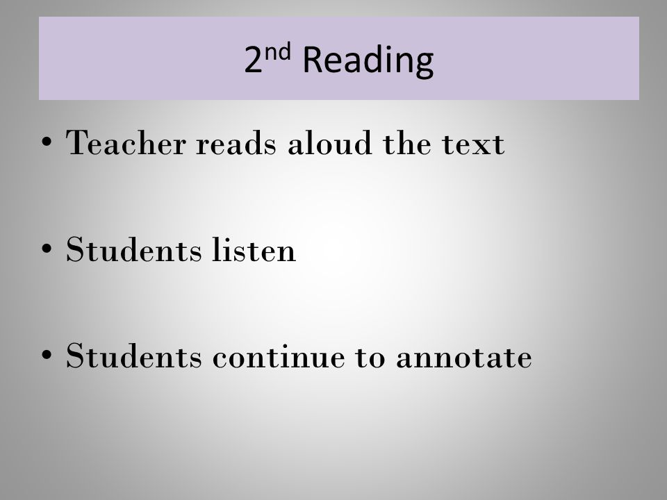 2 nd Reading Teacher reads aloud the text Students listen Students continue to annotate