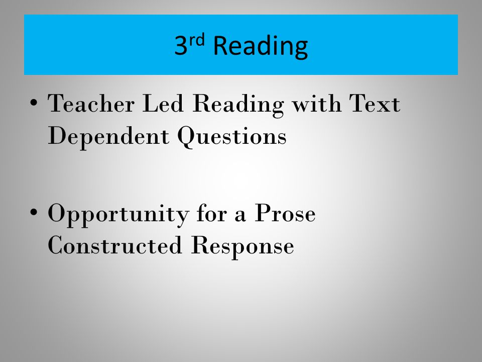 3 rd Reading Teacher Led Reading with Text Dependent Questions Opportunity for a Prose Constructed Response