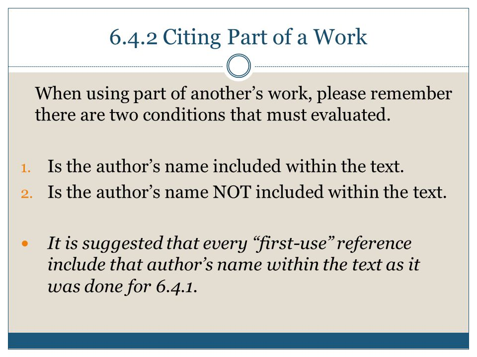 6.4.2 Citing Part of a Work When using part of another's work, please remember there are two conditions that must evaluated.