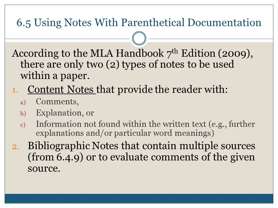 6.5 Using Notes With Parenthetical Documentation According to the MLA Handbook 7 th Edition (2009), there are only two (2) types of notes to be used within a paper.