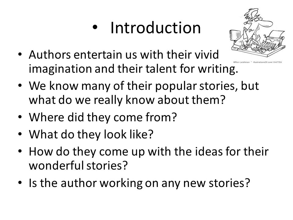 Introduction Authors entertain us with their vivid imagination and their talent for writing. We know many of their popular stories, but what do we rea