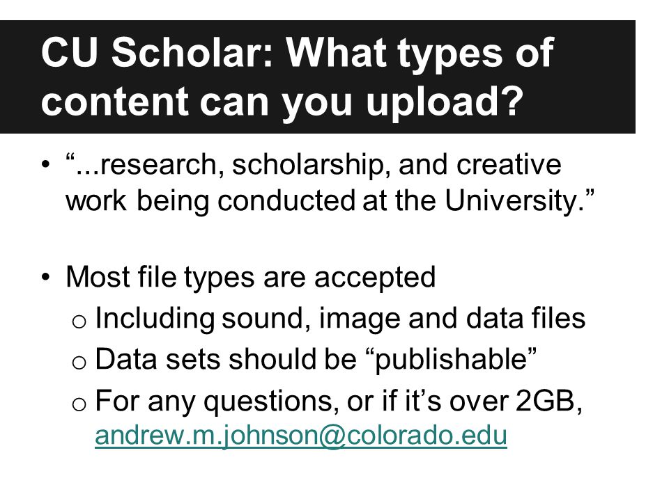 CU Scholar: What types of content can you upload.